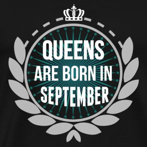 QUEENS ARE BORN IN SEPTEMBER Long Sleeve Shirts - Men's Premium T-Shirt