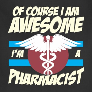 Pharmacist - Of course I am awesome I'm a pharmaci - Adjustable Apron