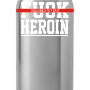 Explicit Fuck Heroin - Water Bottle
