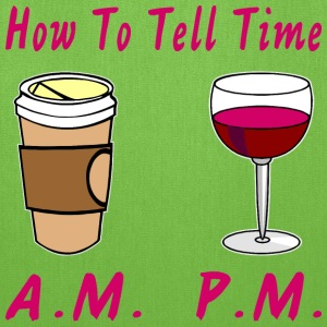 How To Tell Time Coffee AM Wine PM  - Tote Bag