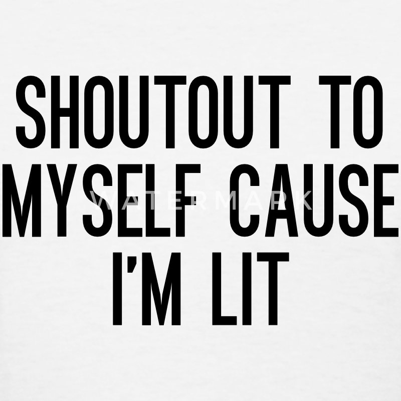 Shoutout to myself cause i'm lit T-Shirts - Women's T-Shirt