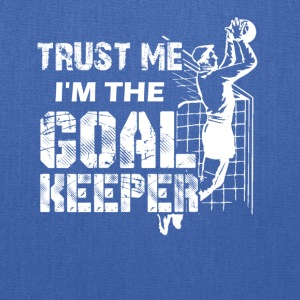 Trust Me I'm The Goalkeeper Shirt - Tote Bag