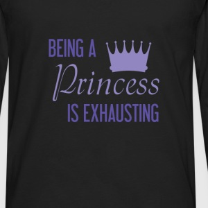 Princess - Being a Princess is exhausting - Men's Premium Long Sleeve T-Shirt