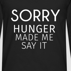 Food - Sorry, hunger made me say it  - Men's Premium Long Sleeve T-Shirt