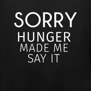 Food - Sorry, hunger made me say it  - Men's Premium Tank