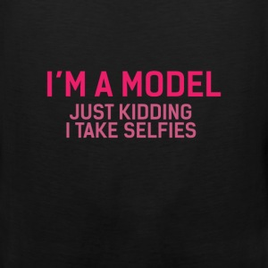 Model - I'm a model, just kidding I take selfies - Men's Premium Tank