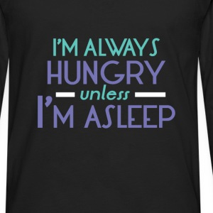 Hungry -  I'm always hungry unless I'm a sleep  - Men's Premium Long Sleeve T-Shirt