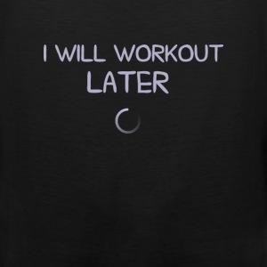 Workout - I will workout later - Men's Premium Tank
