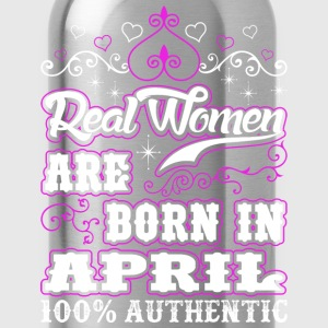 Real Women Are Born In April T-Shirts - Water Bottle