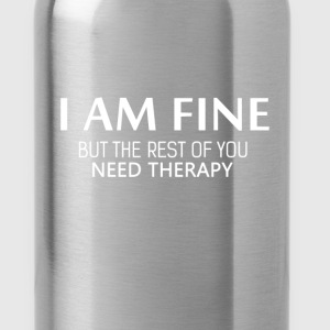 Therapy - I am fine but the rest of you need thera - Water Bottle