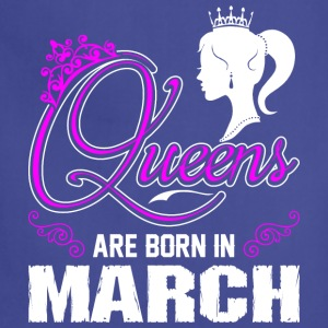 Queens Are Born In March T-Shirts - Adjustable Apron