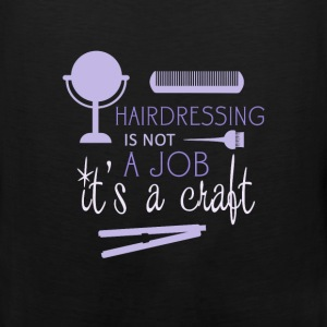 Hairdresser - Hairdressing is not a job it's a cra - Men's Premium Tank