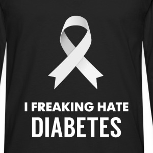 Diabetes - I Freaking hate diabetes - Men's Premium Long Sleeve T-Shirt