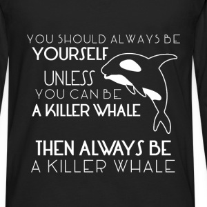Killer Whales - You should always be yourself unle - Men's Premium Long Sleeve T-Shirt