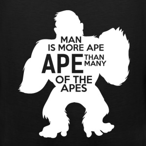 Apes - Man is more ape, ape than many of the apes - Men's Premium Tank