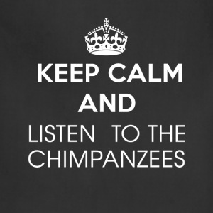 Chimpanzees - Keep calm and listen to the Chimpanz - Adjustable Apron