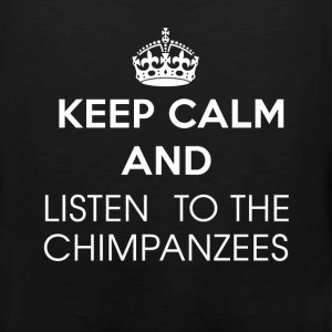 Chimpanzees - Keep calm and listen to the Chimpanz - Men's Premium Tank
