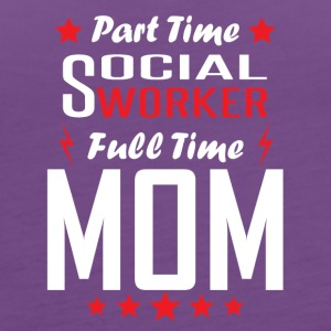 Part Time Social Worker Full Time Mom - Women's Premium Tank Top