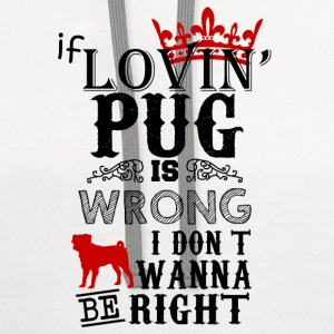If Loving Pug Is Wrong T-Shirts - Contrast Hoodie