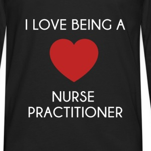 Nurse Practitioner - I love being a Nurse Practiti - Men's Premium Long Sleeve T-Shirt
