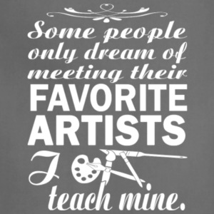 People Dream Of Meeting Favorite Artists T Shirt - Adjustable Apron