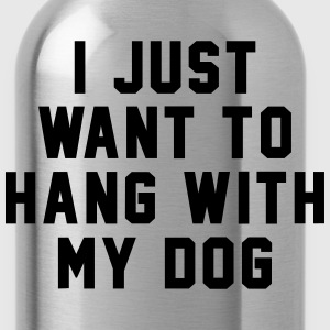 I Just Want To Hang With My Dog  - Water Bottle