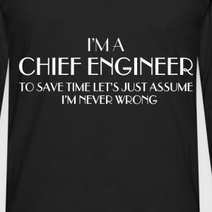 Chief engineer - I'm a Chief engineer. Let's just  - Men's Premium Long Sleeve T-Shirt