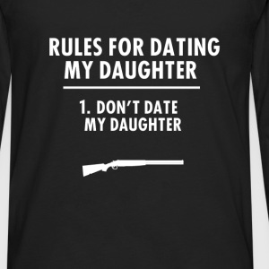 Dating - Rules For Dating My Daughter 1. Don't dat - Men's Premium Long Sleeve T-Shirt
