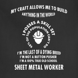 Sheet Metal Worker - My craft allows me to build a - Adjustable Apron