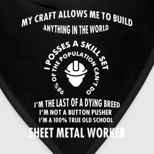Sheet Metal Worker - My craft allows me to build a - Bandana