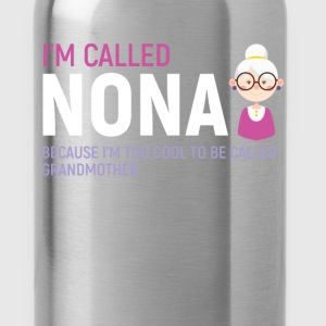 Grandmother - I'm called Nona because I am too coo - Water Bottle