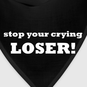 stop your crying...LOSER! - Bandana