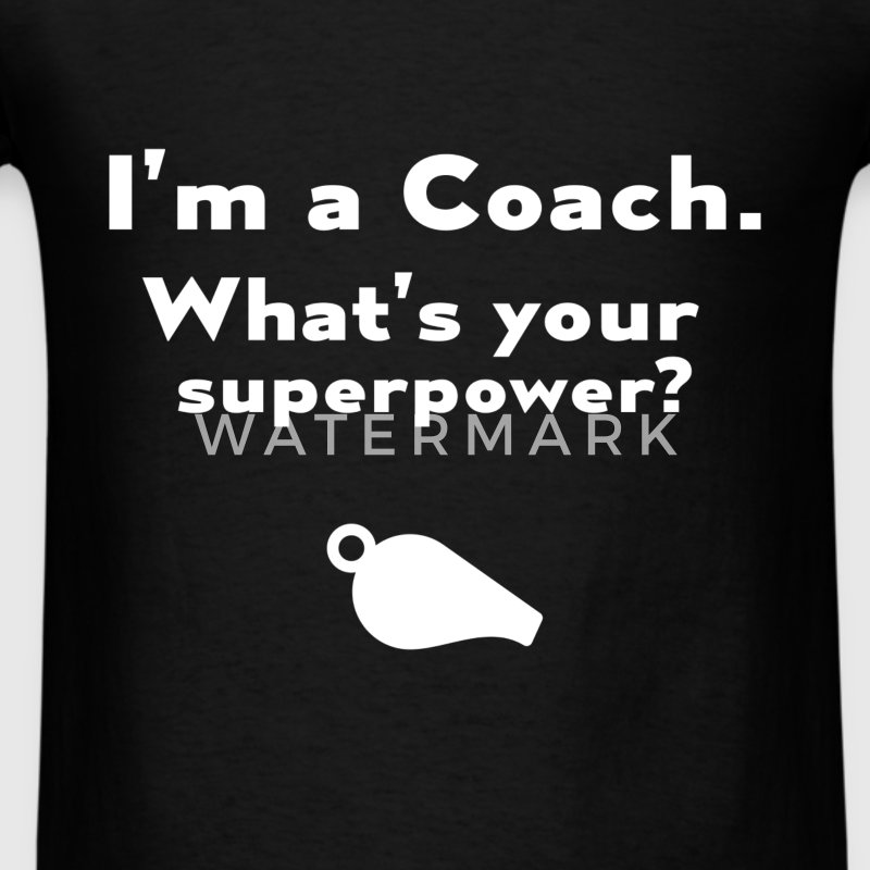 Coach - I'm a Coach. What's your superpower? - Men's T-Shirt