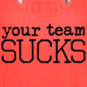 your team sucks t-shirt - Women's Flowy Tank Top by Bella