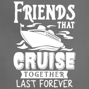 Friends That Cruise Together Last Forever T Shirt - Adjustable Apron