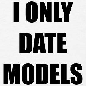 I only date models Baby Bodysuits - Men's T-Shirt