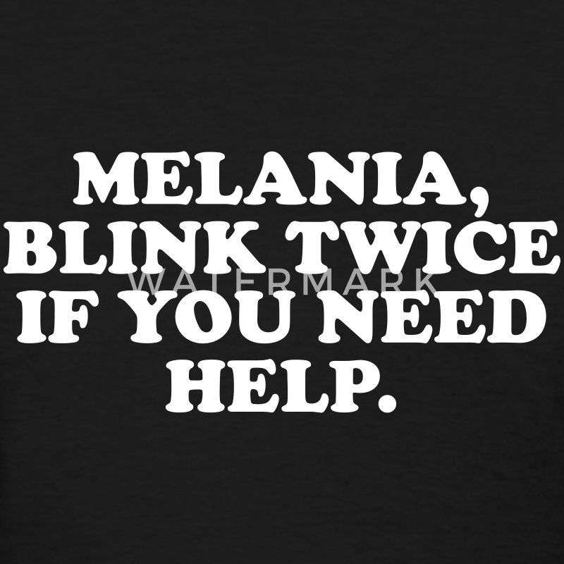 Melania, blink twice if you need help T-Shirts - Women's T-Shirt