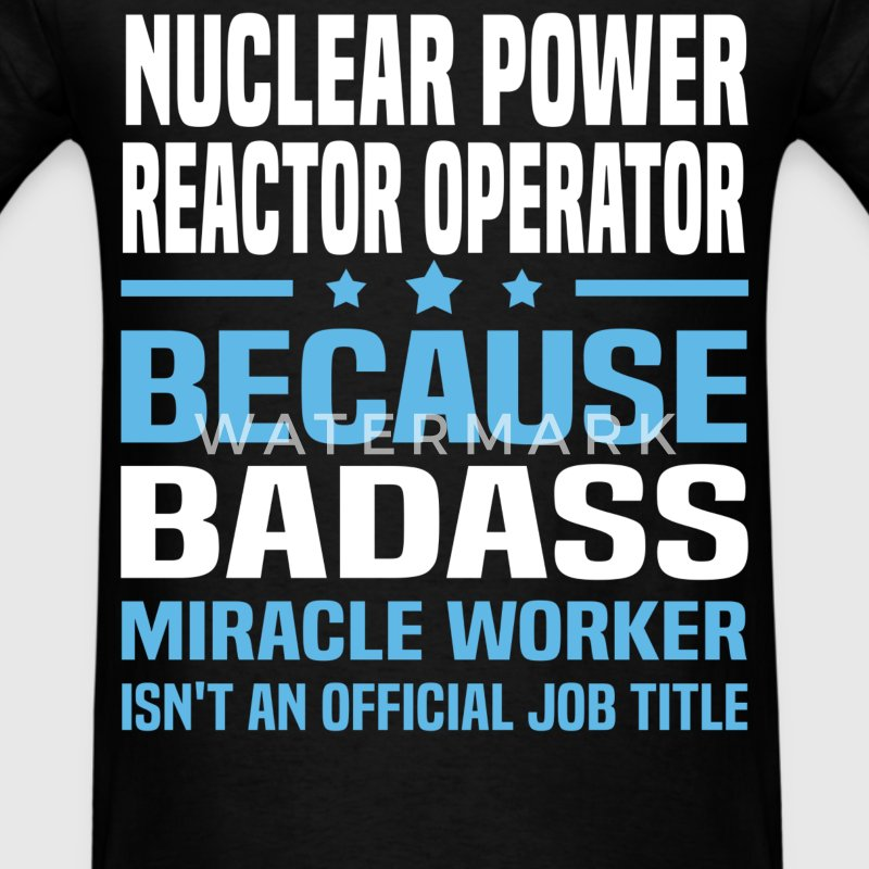 Nuclear Power Reactor Operator Tshirt - Men's T-Shirt