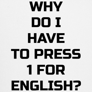 Why do I have to press 1 for English? - Trucker Cap