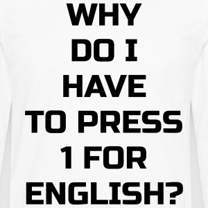 Why do I have to press 1 for English? - Men's Premium Long Sleeve T-Shirt
