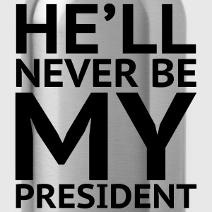 He'll Never Be My President - Water Bottle