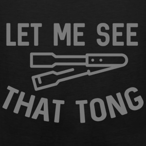 Let Me See That Tong - Men's Premium Tank