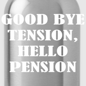 Good Bye Tension Hello Pension T-Shirts - Water Bottle