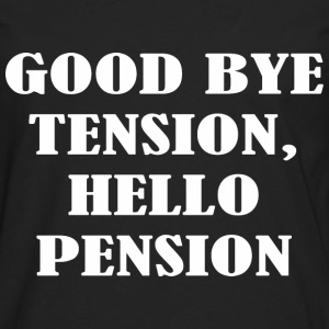 Good Bye Tension Hello Pension T-Shirts - Men's Premium Long Sleeve T-Shirt
