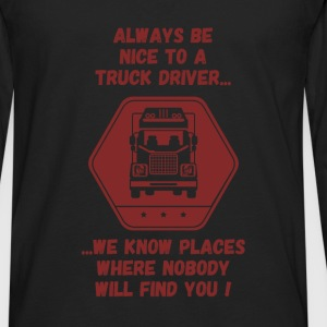 Truck driver - Always be nice to a Truck driver, w - Men's Premium Long Sleeve T-Shirt