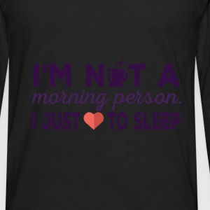 Sleeping - I am not a morning person. I just love  - Men's Premium Long Sleeve T-Shirt