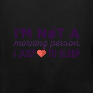 Sleeping - I am not a morning person. I just love  - Men's Premium Tank