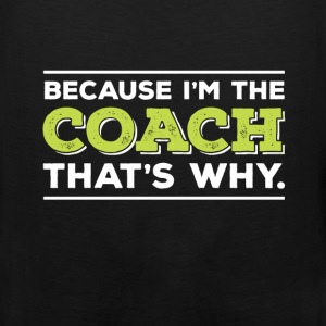 Coach - Coach - Because I'm The Coach, That's Why - Men's Premium Tank