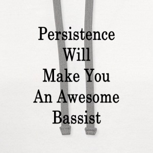 persistence_will_make_you_an_awesome_bas T-Shirts - Contrast Hoodie