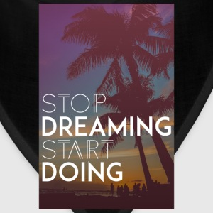 Motivation - Stop Dreaming, Start Doing - Bandana